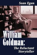 William Goldman : The Reluctant Storyteller - Sean Egan