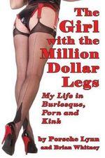 The Girl with the Million-Dollar Legs : My Life in Burlesque, Porn and Kink - Porsche Lynn