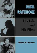 Basil Rathbone : His Life and His Films - Michael B Druxman