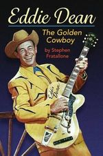 Eddie Dean - The Golden Cowboy - Stephen Fratallone