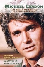 Michael Landon : The Career and Artistry of a Television Genius - David R Greenland