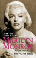 Icon : The Life, Times, and Films of Marilyn Monroe Volume 1 - 1926 to 1956 (Hardback) - Gary Vitacco-Robles