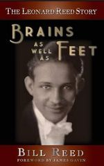 The Leonard Reed Story : Brains as Well as Feet (Hardback) - Bill Reed