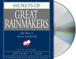Secrets of the Great Rainmakers : The Keys to Success and Wealth - Jeffrey J. Fox