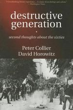 Destructive Generation : Second Thoughts About the Sixties - Peter Collier