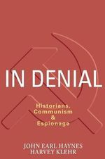 In Denial : Historians, Communism and Espionage - John Haynes