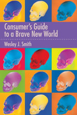 Consumer's Guide to a Brave New World - Wesley, J Smith