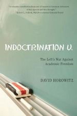 Indoctrination U : The Left's War Against Academic Freedom - David Horowitz