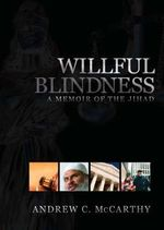 Willful Blindness : Memoir of the Jihad :  Memoir of the Jihad - Andrew C. McCarthy