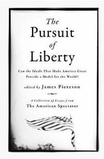 The Pursuit of Liberty : Can the Ideals That Made America Great Provide a Model for the World? - James Piereson