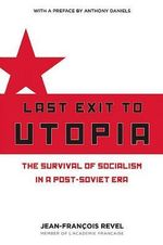 Last Exit to Utopia : The Survival of Socialism in a Post-Soviet Era - Jean-Francois Revel