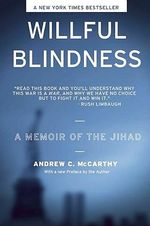 Willful Blindness : Memoir of the Jihad - Andrew C. McCarthy