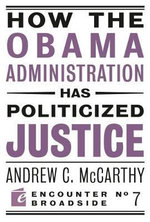 How the Obama Administration Has Politicized Justice : Encounter Broadsides - Andrew C. McCarthy