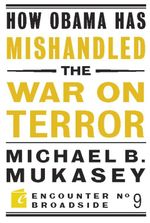 How Obama Has Mishandled the War on Terror : Faith and Feeling in a World Besieged - Michael Mukasey