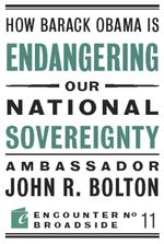 How Barack Obama Is Endangering Our National Sovereignty : How Global Warming Hysteria Leads to Bad Science, Pandering Politicians and Misguided Polici - Amb John Bolton