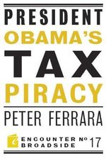 President Obama's Tax Piracy : Encounter Broadsides - Peter Ferrara