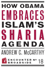 How Obama Embraces Islam's Sharia Agenda : A Creed for the Poor and Disadvantaged - Andrew McCarthy