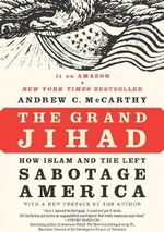 The Grand Jihad : How Islam and the Left Sabotage America - Andrew C. McCarthy