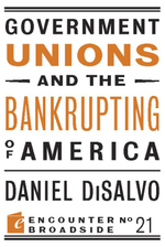 Government Unions and the Bankrupting of America - Daniel DiSalvo