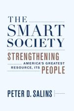 The Smart Society : Strengthening America's Greatest Resource, Its People - Peter D. Salins