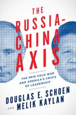 The Russia-China Axis : The New Cold War and America's Crisis of Leadership - Douglas E. Schoen
