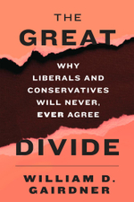 The Great Divide : Why Liberals and Conservatives Will Never, Ever Agree - William D. Gairdner