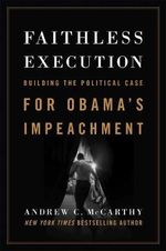 Faithless Execution : Building the Political Case for Obama's Impeachment - Andrew C. McCarthy