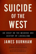 Suicide of the West : An Essay on the Meaning and Destiny of Liberalism - James Burnham