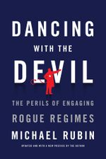 Dancing with the Devil : The Perils of Engaging Rogue Regimes - Michael Rubin