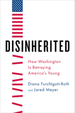 Disinherited : How Washington Is Betraying America's Young - Diana Furchtgott-Roth