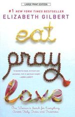 Eat, Pray, Love : One Woman's Search for Everything Across Italy, India and Indonesia   (LARGE PRINT VERSION) :  One Woman's Search for Everything Across Italy, India and Indonesia   (LARGE PRINT VERSION) - Elizabeth Gilbert