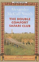The Double Comfort Safari Club : No. 1 Ladies Detective Agency (Paperback) - Professor of Medical Law Alexander McCall Smith