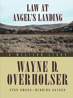 Law at Angel's Landing : A Western Story - Wayne D Overholser