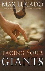Facing Your Giants : A David and Goliath Story for Everyday People - Max Lucado
