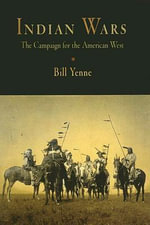 Indian Wars : The Campaign for the American West - Bill Yenne