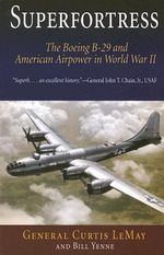 Superfortress : The Boeing B-29 and American Airpower in World War II - Curtis LeMay