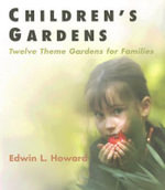 Children's Gardens : Easy to Build Theme Gardens for Families - Edwin Howard