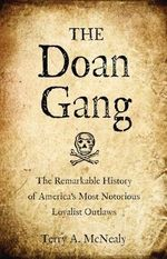 The Doan Gang : The Remarkable History of America's Most Notorious Loyalist Outlaws - Terry McNealy