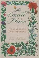 The Small Place : Its Landscape Architecture - Elsa Rehmann