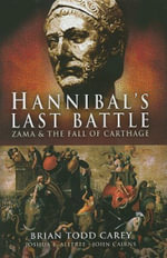 Hannibal's Last Battle : Zama and the Fall of Carthage - Brian Todd Carey