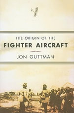 The Origin of the Fighter Aircraft : Osprey Aircraft of the Aces - Jon Guttman