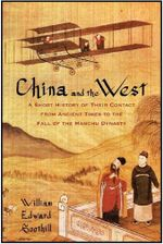 China and the West : A Short History of Their Contact from Ancient Times to the Fall of the Manchu Dynasty - William Edward Soothill