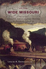 To the Wide Missouri : Traveling in America During the First Decades of Westward Expansion - Louis A. Garavaglia