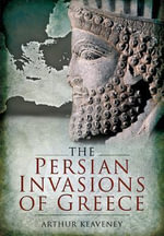 The Persian Invasions of Greece : Exploring the Megalithic Tombs of Ireland - Arthur Keaveney