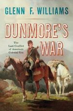 Dunmore's War : The Last Conflict of America's Colonial Era - Glenn F. Williams
