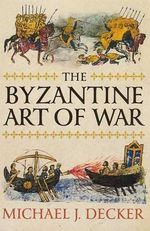 The Byzantine Art of War : On the Ground in Afghanistan with America's Elite ... - Michael J. Decker