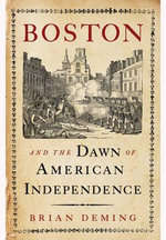 Boston and the Dawn of American Independence : Regimes Old and New from Louis XIV to Napoleon Bon... - Brian Deming