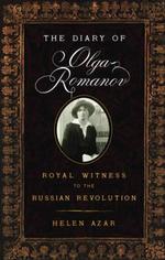 The Diary of Olga Romanov : Royal Witness to the Russian Revolution - Helen Azar