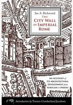 The City Wall of Imperial Rome : An Account of Its Architectural Development from Aurelian to Narses - I. A. Richmond