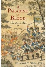 A Paradise of Blood : The Creek War of 1813-14 - Howard T Weir